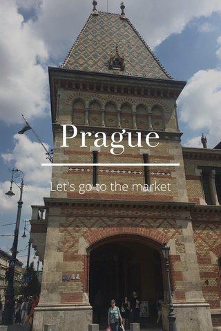 Prague Let's go to the market
