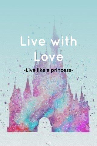 Live with Love -Live like a princess-