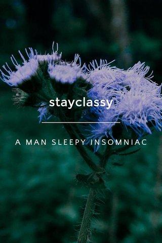 stayclassy A MAN SLEEPY INSOMNIAC