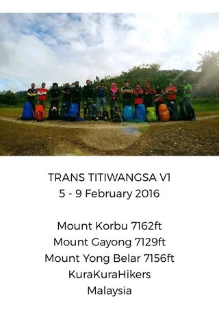 TRANS TITIWANGSA V1 5 - 9 February 2016 Mount Korbu 7162ft Mount Gayong 7129ft Mount Yong Belar 7156ft KuraKuraHikers Malaysia