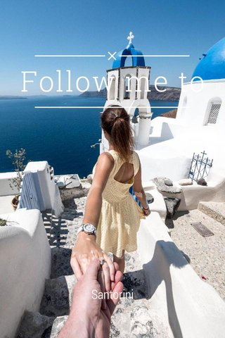 Follow me to Santorini