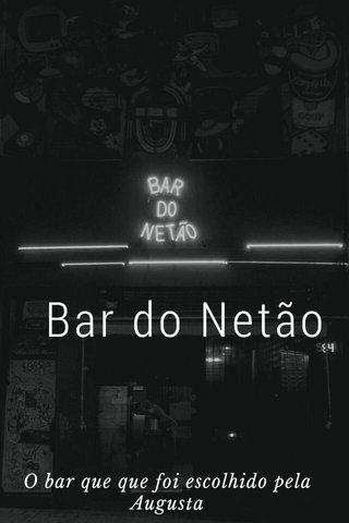 Bar do Netão O bar que que foi escolhido pela Augusta
