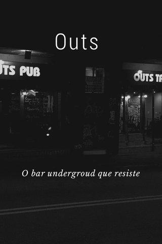 Outs O bar undergroud que resiste