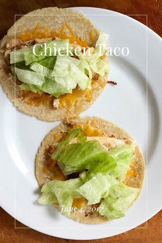 Chicken Taco June 4, 2017