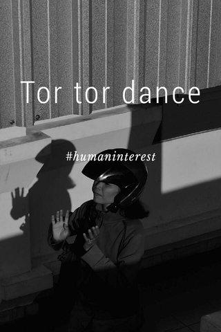 Tor tor dance #humaninterest