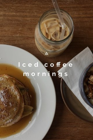 Iced coffee mornings