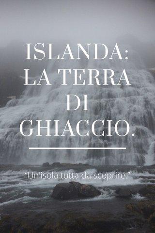 """ISLANDA: LA TERRA DI GHIACCIO. """"Un'isola tutta da scoprire."""""""