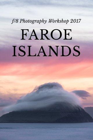 FAROE ISLANDS f/8 Photography Workshop 2017