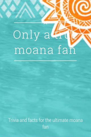 Only a true moana fan Trivia and facts for the ultimate moana fan
