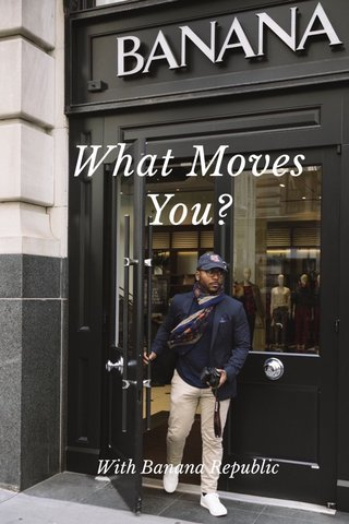What Moves You? With Banana Republic