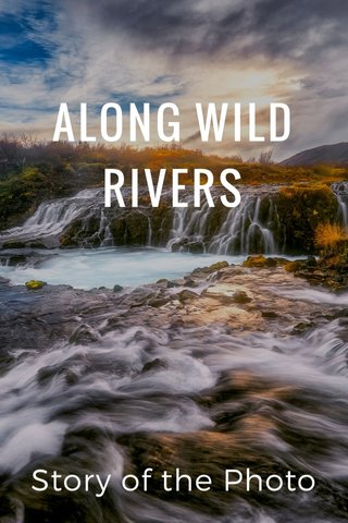 ALONG WILD RIVERS Story of the Photo