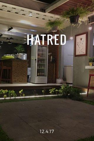 HATRED 12.4.17