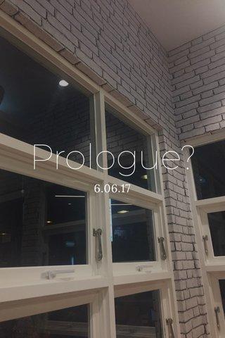 Prologue? 6.06.17