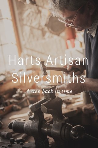 Harts Artisan Silversmiths A step back in time