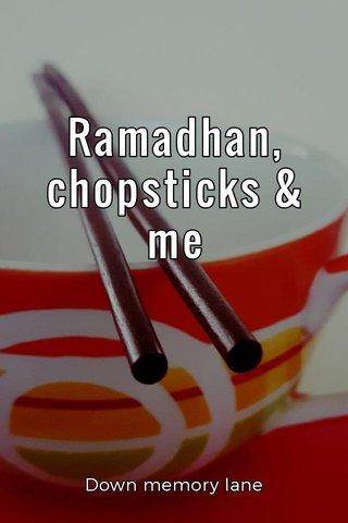 Ramadhan, chopsticks & me Down memory lane