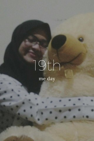 19th me day