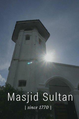 Masjid Sultan | since 1770 |
