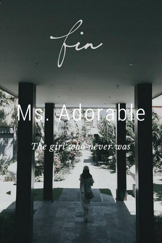 Ms. Adorable The girl who never was
