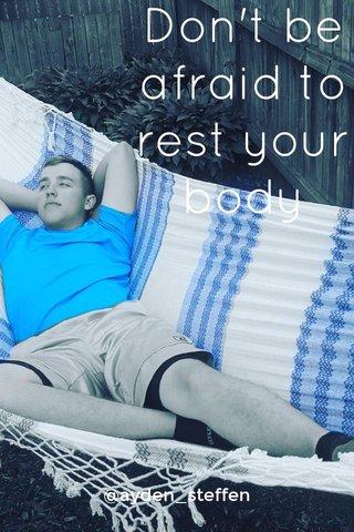 Don't be afraid to rest your body @ayden_steffen