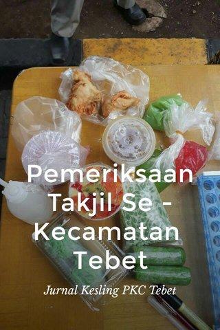 Pemeriksaan Takjil Se - Kecamatan Tebet Jurnal Kesling PKC Tebet