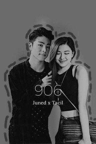 906 Juned x Tacil
