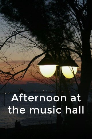 Afternoon at the music hall