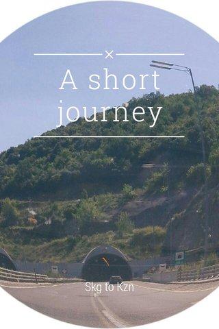 A short journey Skg to Kzn