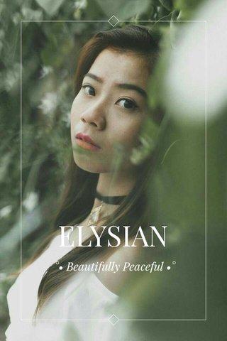 ELYSIAN °• Beautifully Peaceful •°