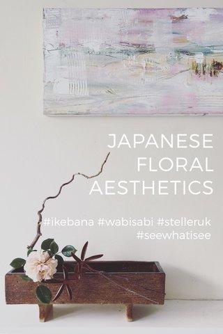 JAPANESE FLORAL AESTHETICS #ikebana #wabisabi #stelleruk #seewhatisee