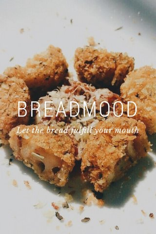BREADMOOD Let the bread fulfill your mouth