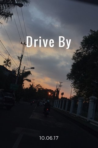 Drive By 10.06.17