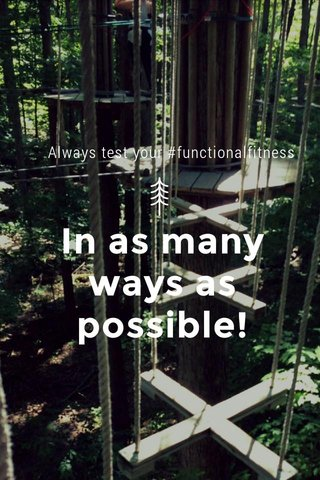 In as many ways as possible! Always test your #functionalfitness
