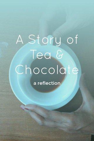 A Story of Tea & Chocolate a reflection
