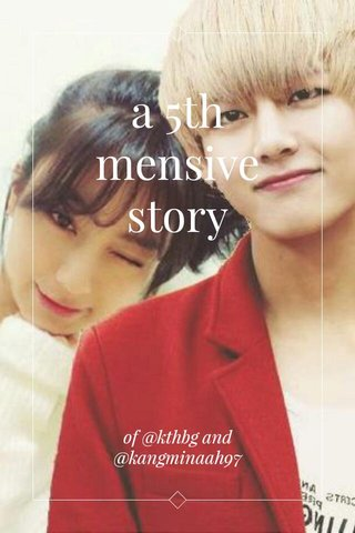 a 5th mensive story of @kthbg and @kangminaah97
