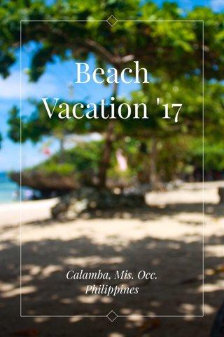 Beach Vacation '17 Calamba, Mis. Occ. Philippines