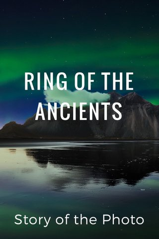 RING OF THE ANCIENTS Story of the Photo