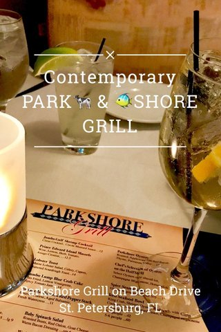 Contemporary PARK🐄 & 🐠SHORE GRILL Parkshore Grill on Beach Drive St. Petersburg, FL