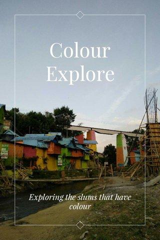 Colour Explore Exploring the slums that have colour