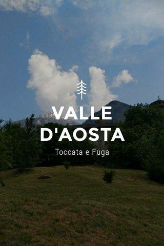 VALLE D'AOSTA Toccata e Fuga
