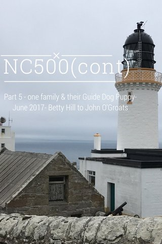 NC500(cont) Part 5 - one family & their Guide Dog Puppy-June 2017- Betty Hill to John O'Groats