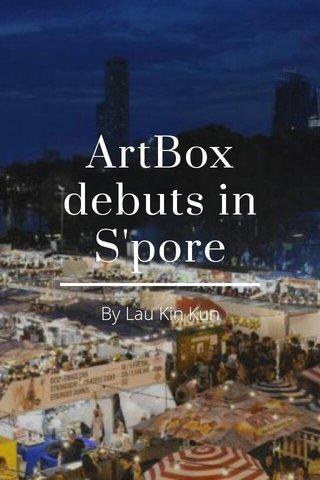 ArtBox debuts in S'pore By Lau Kin Kun
