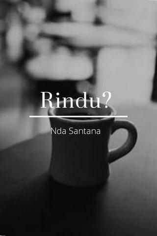 Rindu? Nda Santana