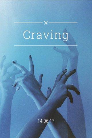 Craving 14.06.17