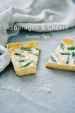 Asparagus & Chévre Healthy Tart