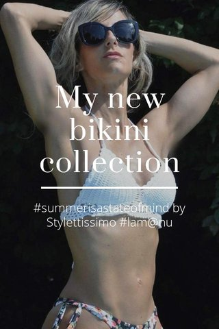 My new bikini collection #summerisastateofmind by Stylettissimo #lam@nu
