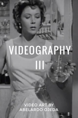 VIDEOGRAPHY III VIDEO ART BY ABELARDO OJEDA