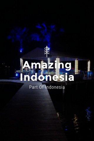 Amazing Indonesia Part Of Indonesia