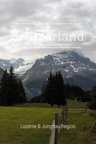 Switzerland Lucerne & Jungfrau Region