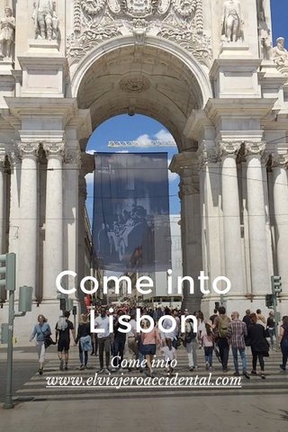 Come into Lisbon Come into www.elviajeroaccidental.com