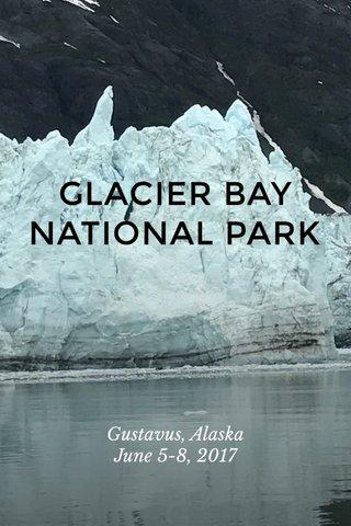 GLACIER BAY NATIONAL PARK Gustavus, Alaska June 5-8, 2017
